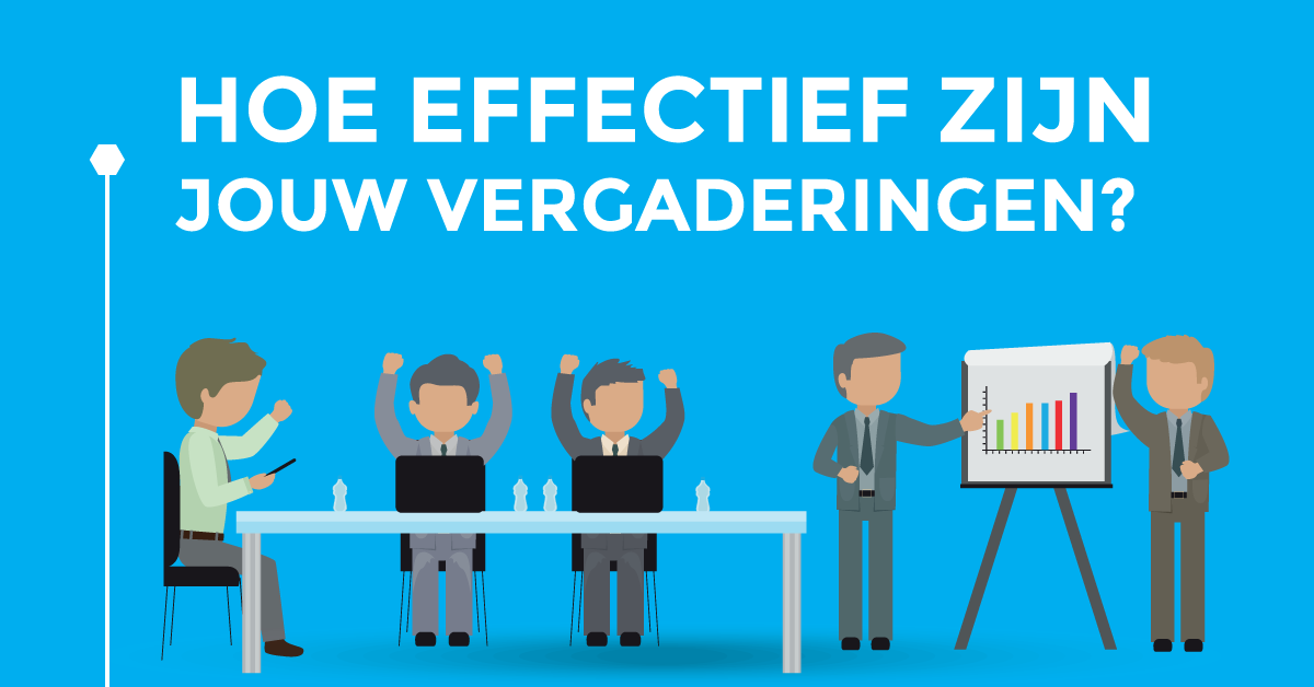 Hoe effectief zijn jouw vergaderingen?